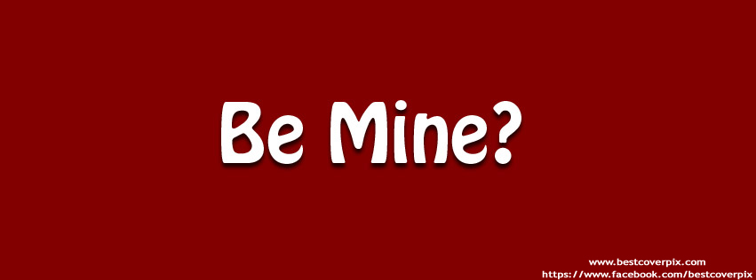 Be Mine ? | Best Cover Photo for Facebook