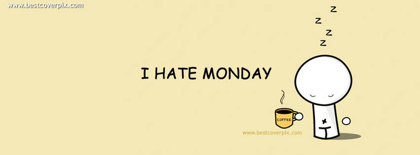 I Hate Monday ! Best FB Timeline Cover Photo