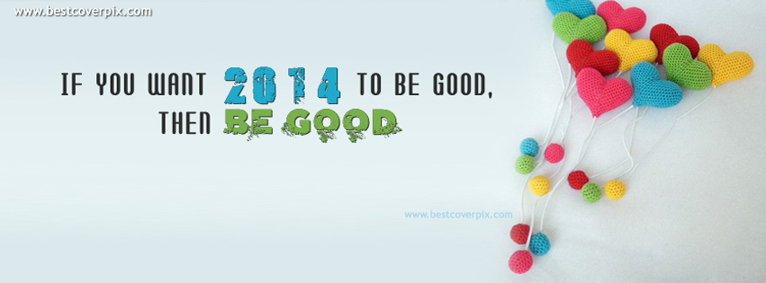 Be Good 2014 | Best FB Timeline Cover Photo