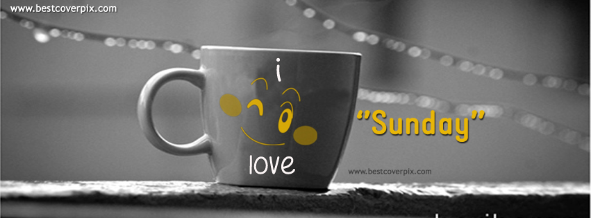 I Love Sunday ! Best Facebook Cover