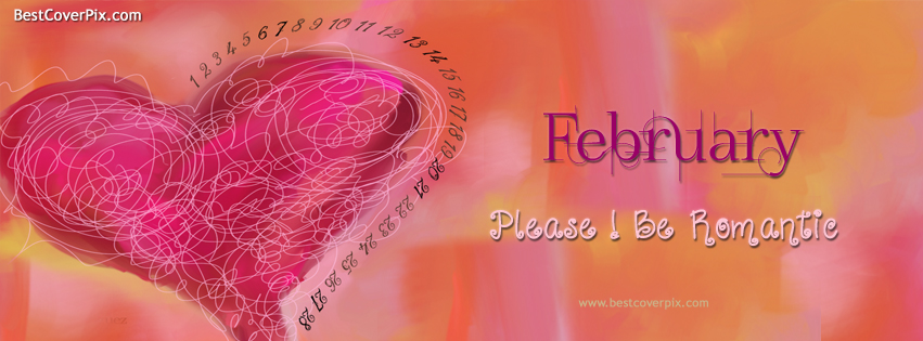 Dear February ! Please be Romantic , best Covers for fb timeline