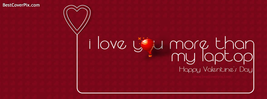 I Love You More Than My Laptop Funny Facebook Covers For