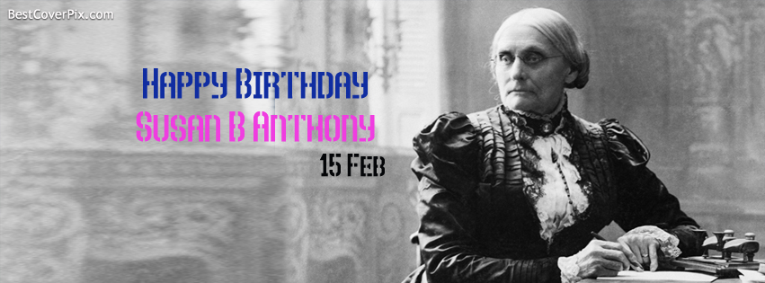 Happy Birthday Susan B Anthony Facebook Cover Photo