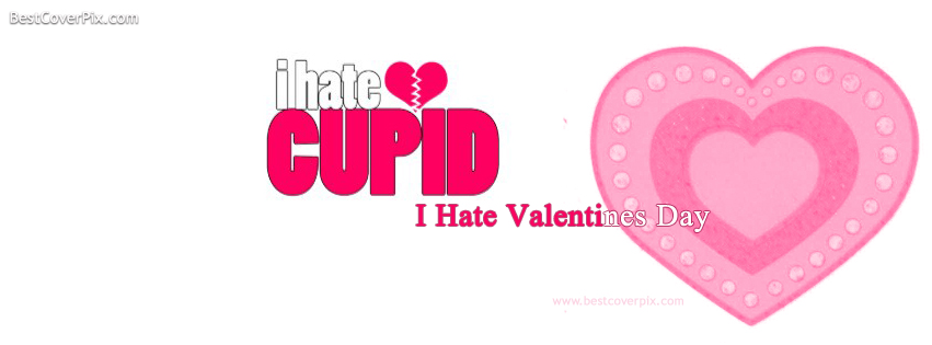 I Hate cupid and I Hate Valentines Day Facebook Covers