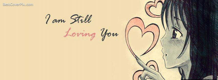Iam Still Loving You Facebook Love Cover Photo