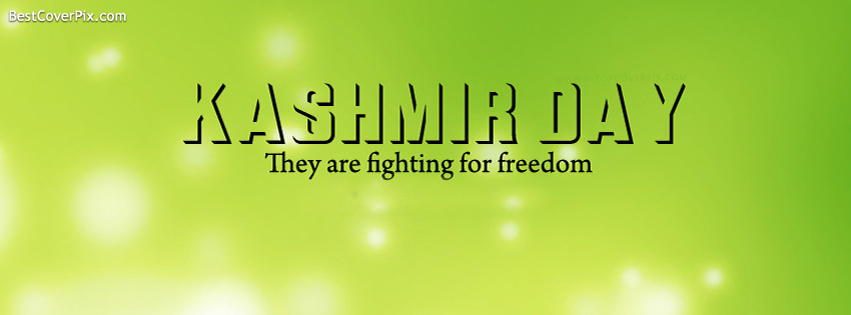 They are fighting for freedom  Kashmir Day Facebook Covers 5th february