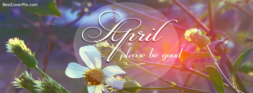 April ! Please be good . Facebook Cover Photo