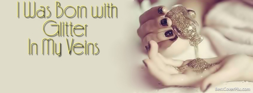 Glitter In My Veins Best Facebook Cover Photo