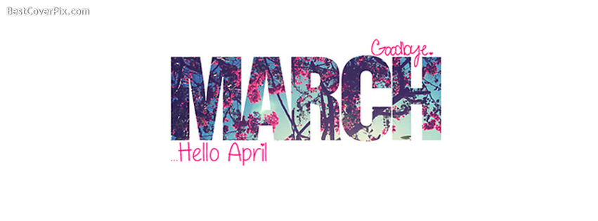 Good bye March, Hello April | Facebook Profile Cover Photo