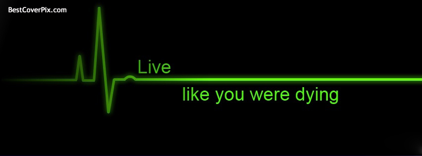 Live Like You Were Dying Simple Facebook Profile Cover Photo