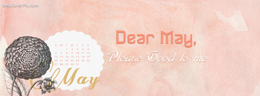 Dear May , Please be good to me Facebook Timeline Cover Photo