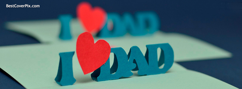 I Love My Dad | Relationships Facebook Timeline Cover Photo