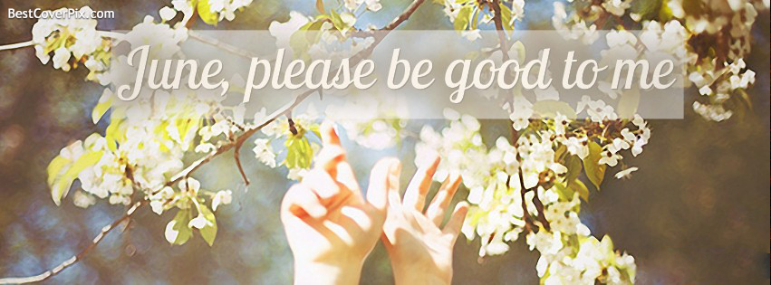 Dear June please be good to me – Timeline Cover for Facebook