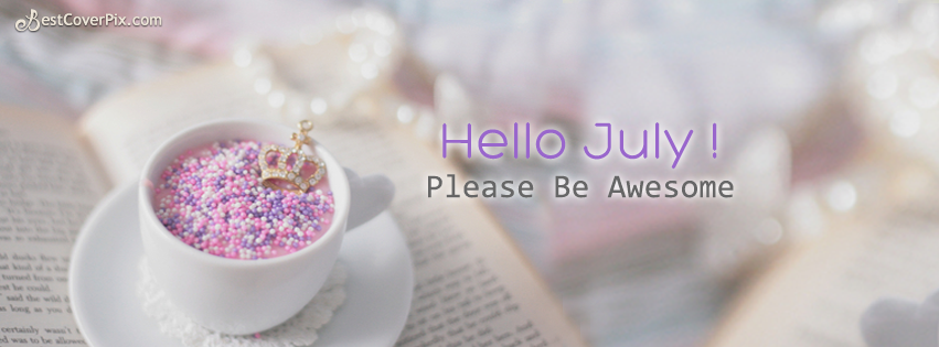 Hello July ! Please be Awesome – Timeline Profile Cover Photo
