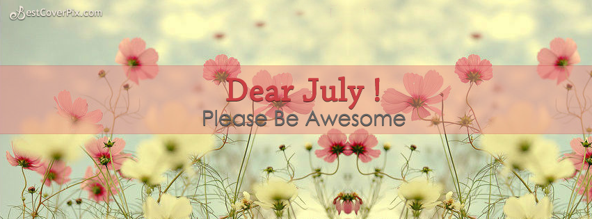 Dear July ! Please be Awesome To Me – FB Cover Photos