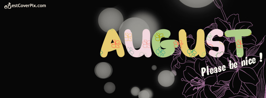 August Please Be Nice   Months Facebook Timeline Cover Photo Photo