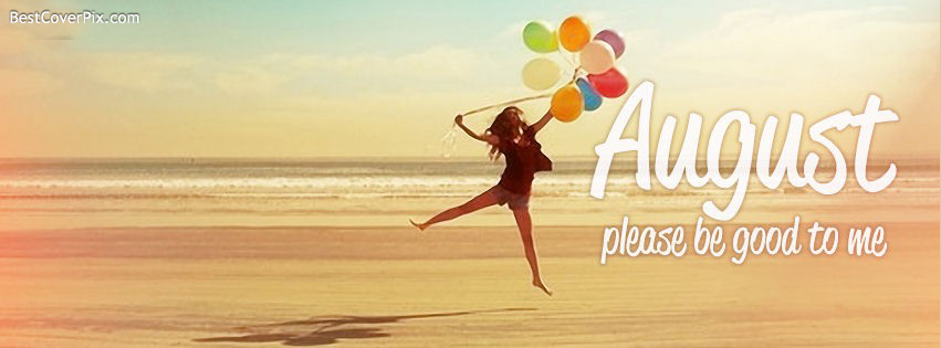 August please be good to me – Facebook Cover Photo