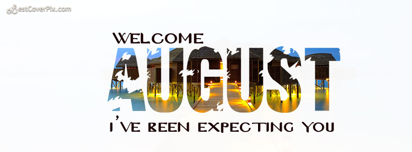 Welcome August I ve Been Expecting You Facebook Cover Photo