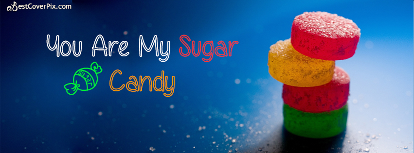 You are my Sugar Candy – Lovely Cool Facebook Cover Photo