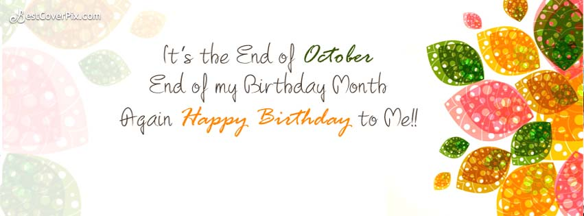 Its the End of October Happy Birthday to Me – Self Birthday FB Banner/Cover