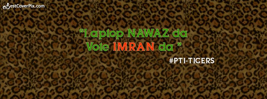 Laptop Nawaz da , Vote Imran da – PTI Tigers FB Cover Photo