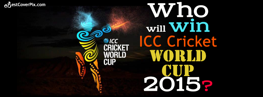 Who Will Be The Winner of ICC CRICKET WORLD CUP 2015 ? – FB Cover Photo