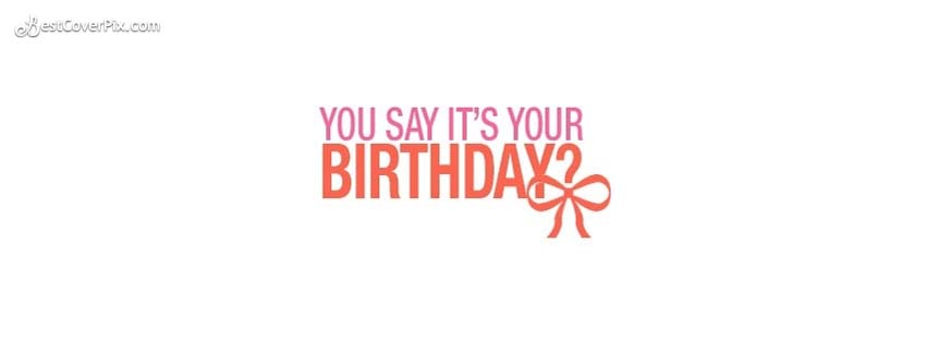 you say its your birthday fb cover