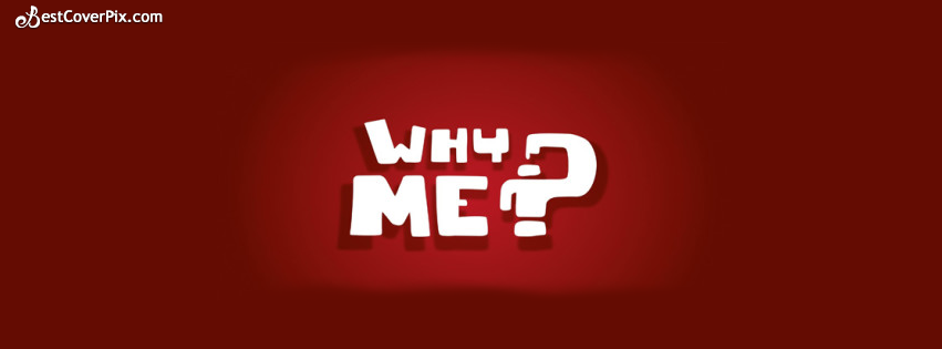 Why me funny Facebook cover