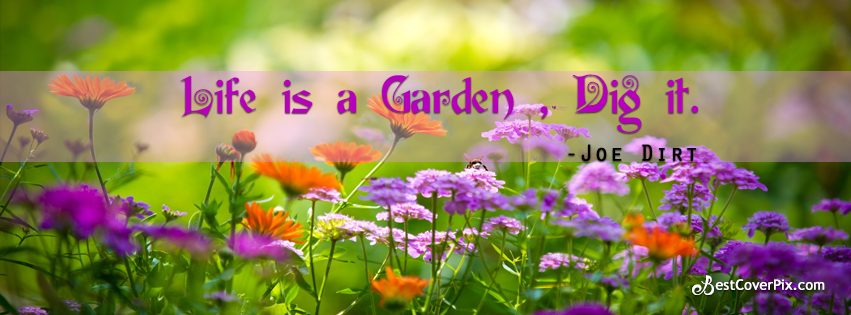 "Garden Quotes by ""Joe Dirt"" FB Profile Cover Photo"